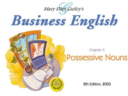 Ch. 5 - 2 Mary Ellen Guffey, Business English, 8e Objectives Distinguish between possessive nouns and plural nouns. Follow five steps in using the apostrophe.