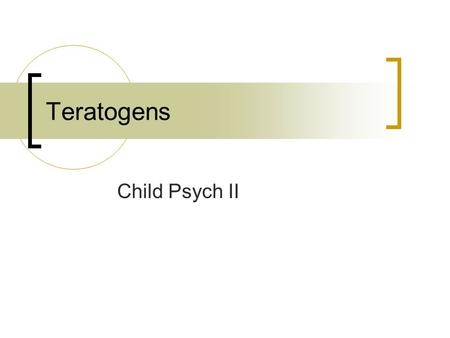 Teratogens Child Psych II. What is a Teratogen? Definition:  A teratogen is an environmental agent that can adversely affect the unborn child, thus producing.