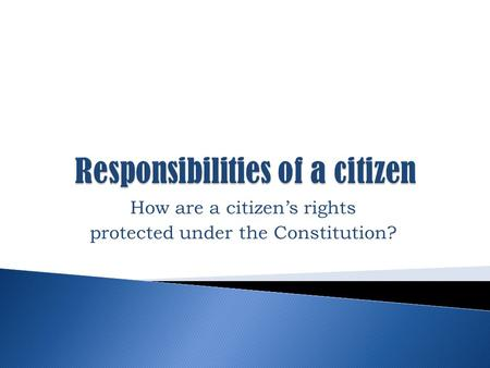 How are a citizen's rights protected under the Constitution?