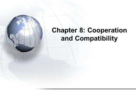 Chapter 8: Cooperation and Compatibility. Cooperation & Compatibility Focus on openness strategies (discussed earlier) which are fundamentally based on.