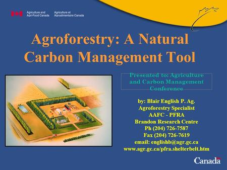 Presented to: Agriculture and Carbon Management Conference Agroforestry: A Natural Carbon Management Tool by: Blair English P. Ag. Agroforestry Specialist.