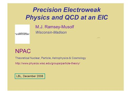 Precision Electroweak Physics and QCD at an EIC M.J. Ramsey-Musolf Wisconsin-Madison  NPAC Theoretical.