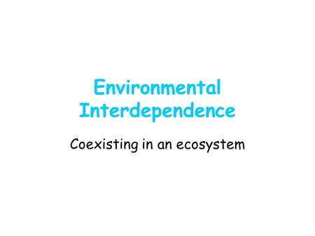 Environmental Interdependence Coexisting in an ecosystem.