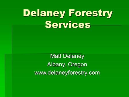 Delaney Forestry Services Matt Delaney Albany, Oregon www.delaneyforestry.com.