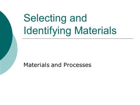 Selecting and Identifying Materials Materials and Processes.