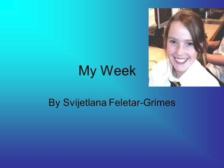 My Week By Svijetlana Feletar-Grimes. Breakfast My favourite breakfast is pancakes with cream and maple syrup. I also like it with chocolate spread. I.