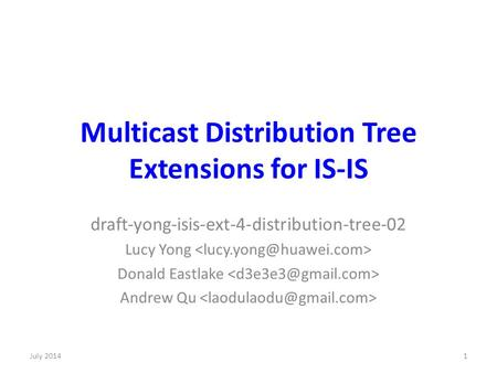 Multicast Distribution Tree Extensions for IS-IS draft-yong-isis-ext-4-distribution-tree-02 Lucy Yong Donald Eastlake Andrew Qu July 20141.