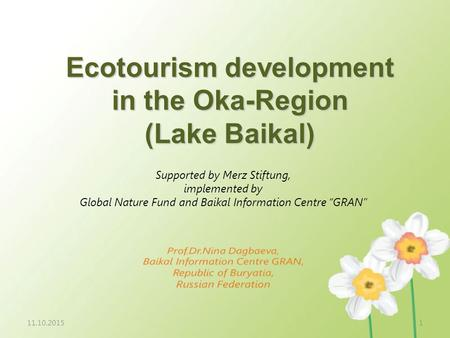 11.10.20151 Ecotourism development in the Oka-Region (Lake Baikal) Supported by Merz Stiftung, implemented by Global Nature Fund and Baikal Information.