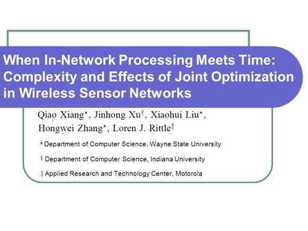 When In-Network Processing Meets Time: Complexity and Effects of Joint Optimization in Wireless Sensor Networks Department of Computer Science, Wayne State.