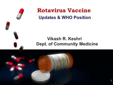 1 Rotavirus Vaccine Updates & WHO Position Vikash R. Keshri Dept. of Community Medicine.