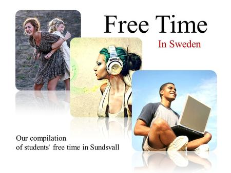 Free Time In Sweden Our compilation of students' free time in Sundsvall.