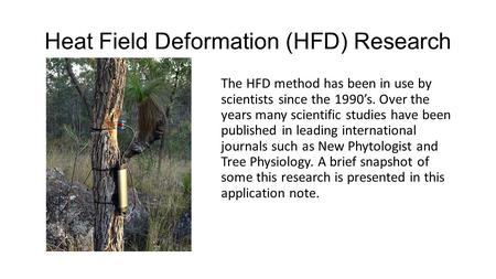 Heat Field Deformation (HFD) Research The HFD method has been in use by scientists since the 1990's. Over the years many scientific studies have been published.