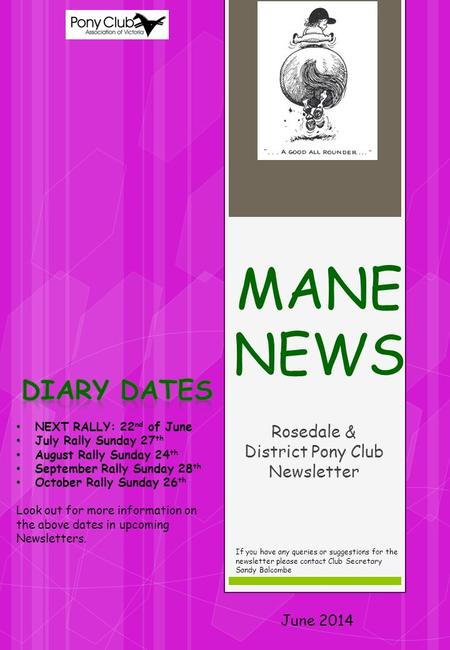 MANE NEWS Rosedale & District Pony Club Newsletter June 2014 If you have any queries or suggestions for the newsletter please contact Club Secretary Sandy.