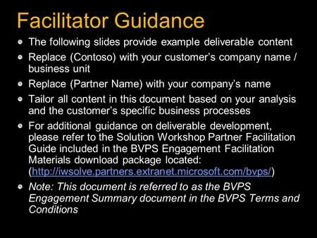 Facilitator Guidance The following slides provide example deliverable content Replace (Contoso) with your customer's company name / business unit Replace.