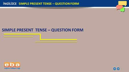 1 İNGİLİZCE SIMPLE PRESENT TENSE – QUESTION FORM.