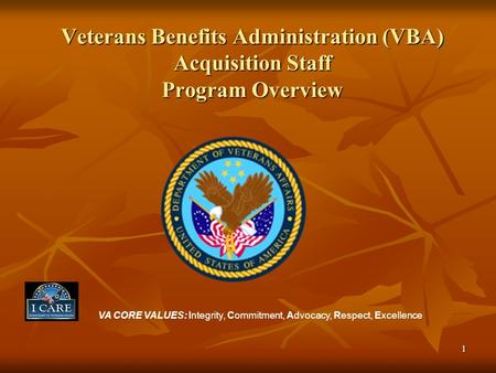VA CORE VALUES: Integrity, Commitment, Advocacy, Respect, Excellence