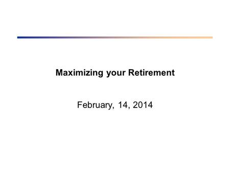 Maximizing your Retirement February, 14, 2014. What we'd like to cover Should I contribute to an RRSP or TFSA What rate of return should we use for our.