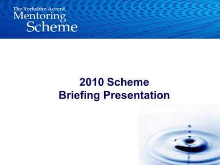 2010 Scheme Briefing Presentation. –Definition of Mentoring –Aims –Structure / Responsibilities –Quality standards –Recruitment –Matching –Mentor support.