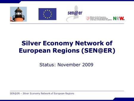 – Silver Economy Network of European Regions Silver Economy Network of European Regions Status: November 2009.
