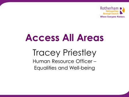 Access All Areas Tracey Priestley Human Resource Officer – Equalities and Well-being.