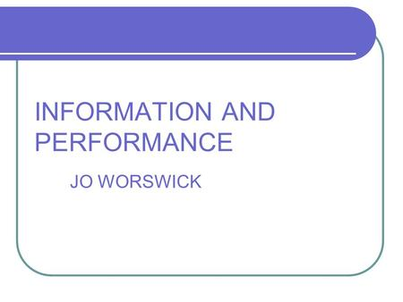 INFORMATION AND PERFORMANCE JO WORSWICK. Content Why we need to record activity data What is it used for and by whom Nationally Locally (commissioners)