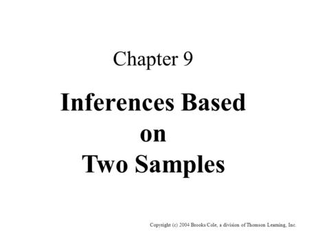 Copyright (c) 2004 Brooks/Cole, a division of Thomson Learning, Inc. Chapter 9 Inferences Based on Two Samples.