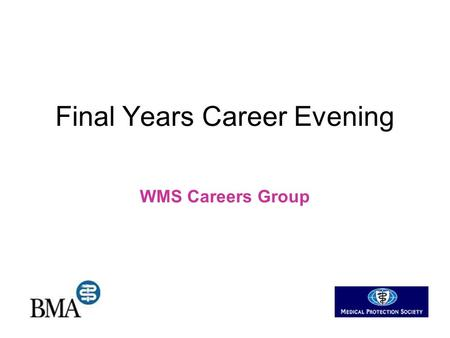 Final Years Career Evening WMS Careers Group. Introduction Who are we? –Student lead careers group –Existing members are from every year and even FY1.