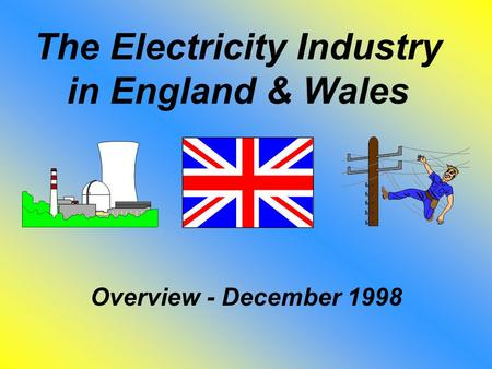 The Electricity Industry in England & Wales Overview - December 1998.