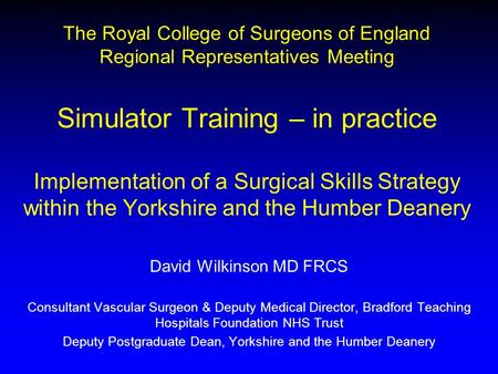 The Royal College of Surgeons of England Regional Representatives Meeting Simulator Training – in practice Implementation of a Surgical Skills Strategy.