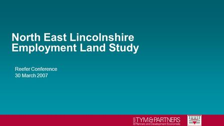 North East Lincolnshire Employment Land Study Reefer Conference 30 March 2007.