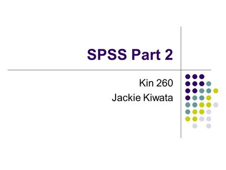 SPSS Part 2 Kin 260 Jackie Kiwata. Overview Review Comparing Sets of Data Correlation T-Tests.