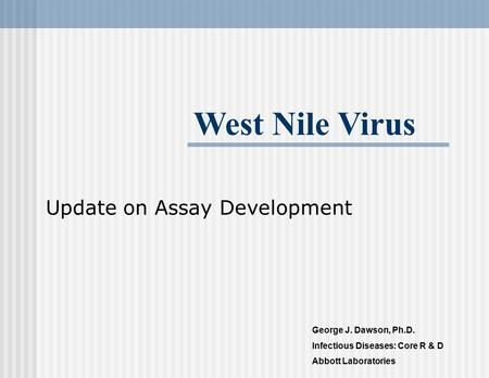 Update on Assay Development George J. Dawson, Ph.D. Infectious Diseases: Core R & D Abbott Laboratories West Nile Virus.