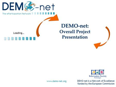 Loading… DEMO-net is a Network of Excellence funded by the European Commission www.demo-net.org DEMO-net: Overall Project Presentation.