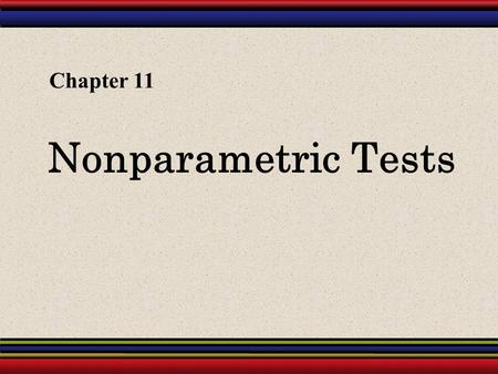 Nonparametric Tests Chapter 11. § 11.1 The Sign Test.