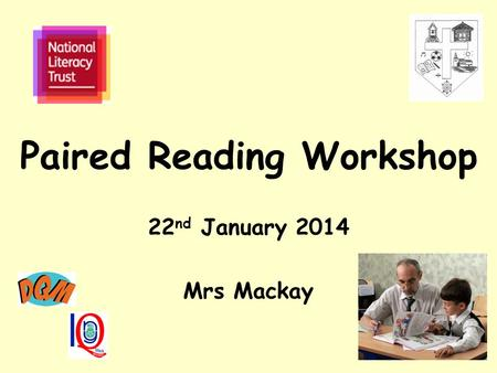 Paired Reading Workshop 22 nd January 2014 Mrs Mackay.