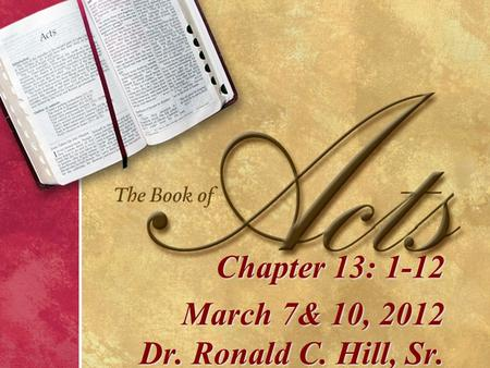 Chapter 13: 1-12 March 7& 10, 2012 Dr. Ronald C. Hill, Sr.