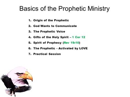 Basics of the Prophetic Ministry 1.Origin of the Prophetic 2.God Wants to Communicate 3.The Prophetic Voice 4.Gifts of the Holy Spirit – 1 Cor 12 5.Spirit.
