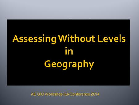 AE SIG Workshop GA Conference 2014. …this system is complicated and difficult to understand, especially for parents. It also encourages teachers to focus.