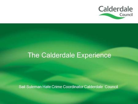 Sail Suleman Hate Crime Coordinator Calderdale Council The Calderdale Experience.