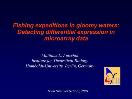 Fishing expeditions in gloomy waters: Detecting differential expression in microarray data Matthias E. Futschik Institute for Theoretical Biology Humboldt-University,