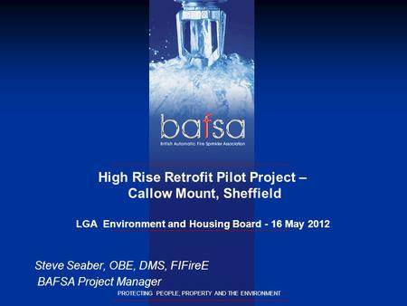 PROTECTING PEOPLE, PROPERTY AND THE ENVIRONMENT High Rise Retrofit Pilot Project – Callow Mount, Sheffield LGA Environment and Housing Board - 16 May 2012.
