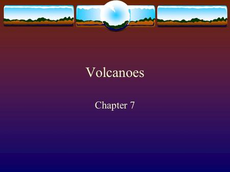 Volcanoes Chapter 7. Volcanoes and Plate Tectonics Volcano – weak spot in the crust where a mountain forms when layers of lava and volcanic ash erupt.