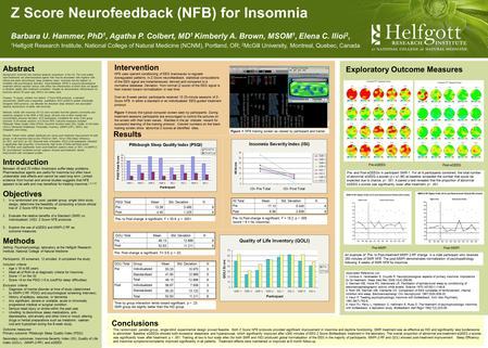 Z Score Neurofeedback (NFB) for Insomnia Barbara U. Hammer, PhD 1, Agatha P. Colbert, MD 1 Kimberly A. Brown, MSOM 1, Elena C. Ilioi 2, 1 Helfgott Research.