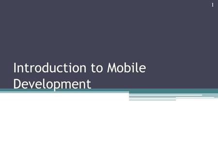 Introduction to Mobile Development 1. Mobile Communications One of the fastest growing industries on earth Unprecedented consumer take-up Mobile phones.