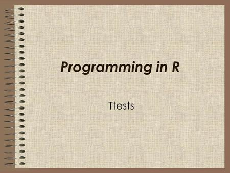 Ttests Programming in R. The first part of these notes will address ttesting basics. The second part of these notes will address z test (or proportion.
