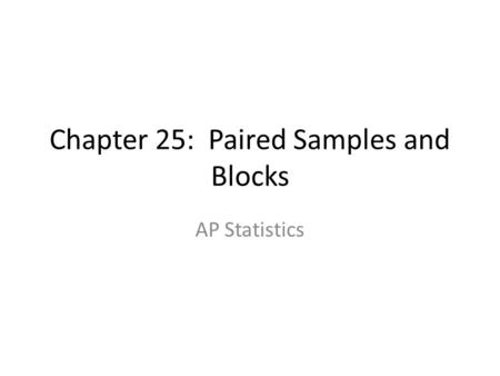 Chapter 25: Paired Samples and Blocks AP Statistics.