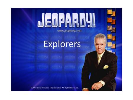 Explorers. Jeopardy! Vocabulary More Vocabulary The SpanishExploring More Exploring 100 200 300 400 500 100 200 300 400 500 100 200 300 400 500 100 200.