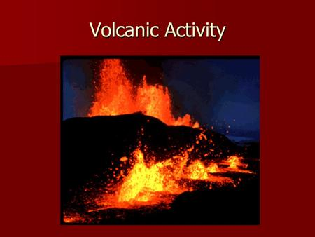 Volcanic Activity. Magma Reaching the Surface Materials of asthenosphere under great pressure Materials of asthenosphere under great pressure Magma less.