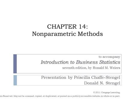 CHAPTER 14: Nonparametric Methods to accompany Introduction to Business Statistics seventh edition, by Ronald M. Weiers Presentation by Priscilla Chaffe-Stengel.