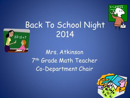 Back To School Night 2014 Mrs. Atkinson 7 th Grade Math Teacher Co-Department Chair.